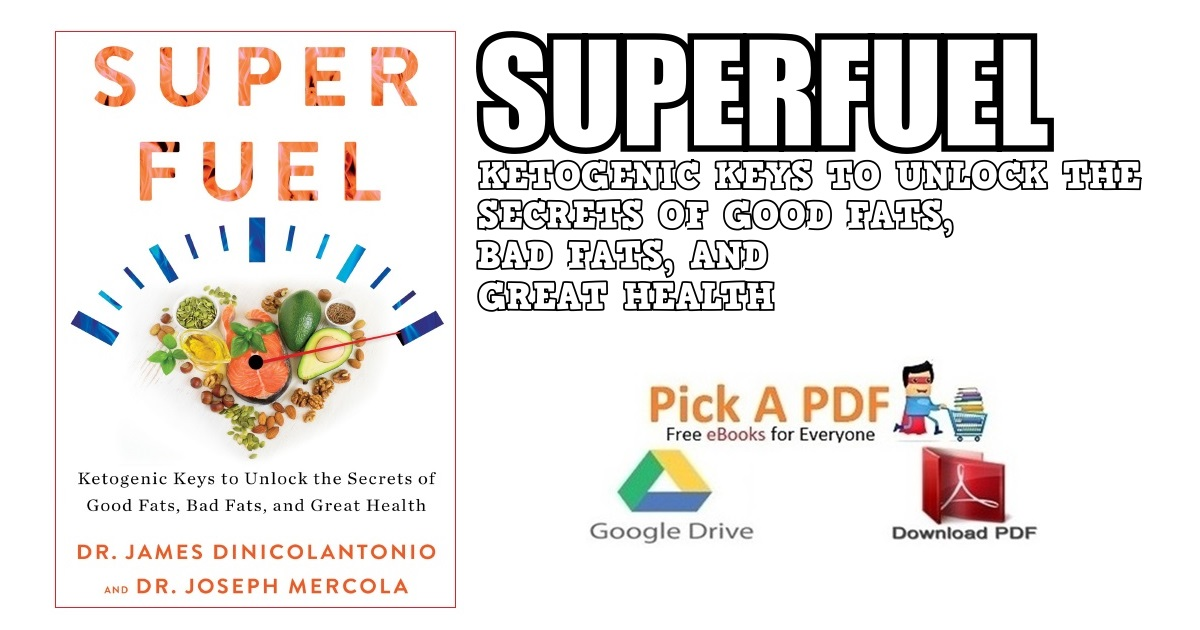 Superfuel: Ketogenic Keys to Unlock the Secrets of Good Fats, Bad Fats, and Great Health PDF