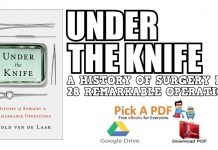 Under the Knife: A History of Surgery in 28 Remarkable Operations PDF